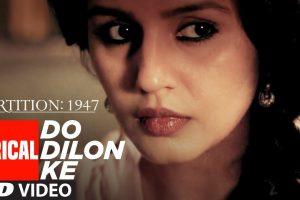 Do Dilon Ke Lyrical Song | Partition 1947 | Huma Qureshi,Om Puri,Hugh Bonneville,Gillian Anderson