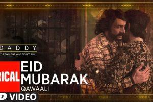 Eid Mubarak Video With Lyrical from Arjun Rampal's upcoming movie Daddy