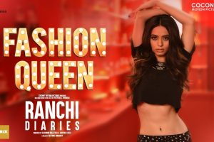FASHION QUEEN SONG featuring Soundarya Sharma | RAAHI, NICKK | Ranchi Diaries