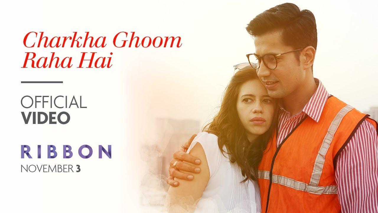 RIBBON: Charkha Ghoom Raha Hai Video Song