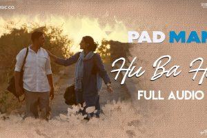 Hu Ba Hu – Full Audio | Padman | Akshay Kumar & Sonam Kapoor