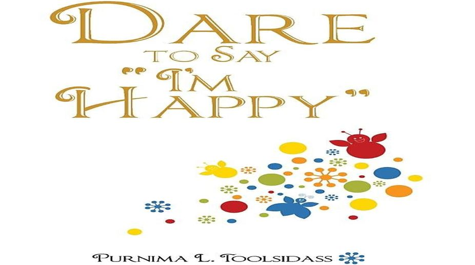 "Dare to say ""I'm Happy"" By Poornima L Toolsidas Partridge"
