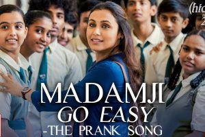 Madamji Go Easy – The Prank Song | Hichki