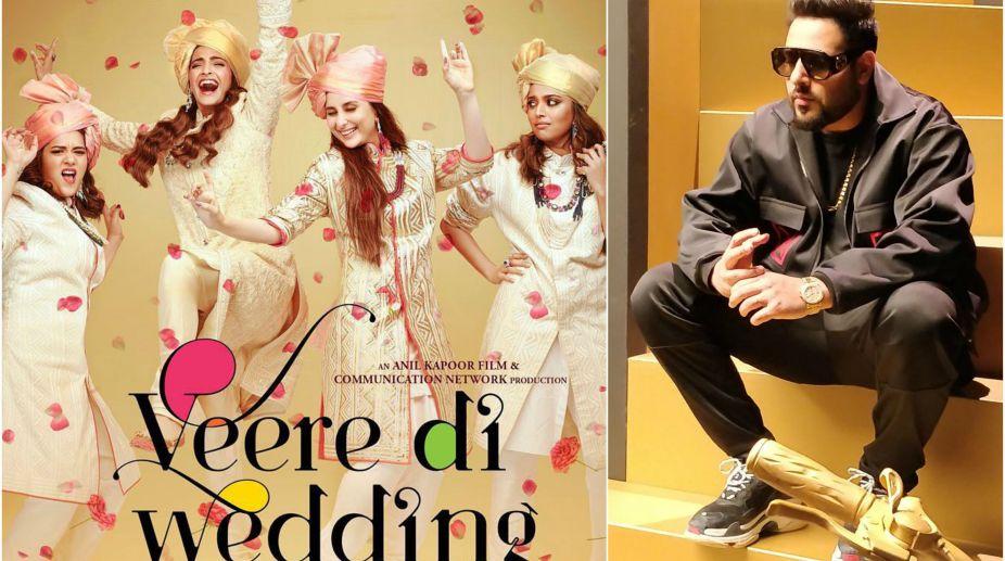 Veere Di Wedding, Badshah, Kareena Kapoor, Sonam Kapoor, Swara Bhaskar, Shikha Talsania, Rhea Kapoor