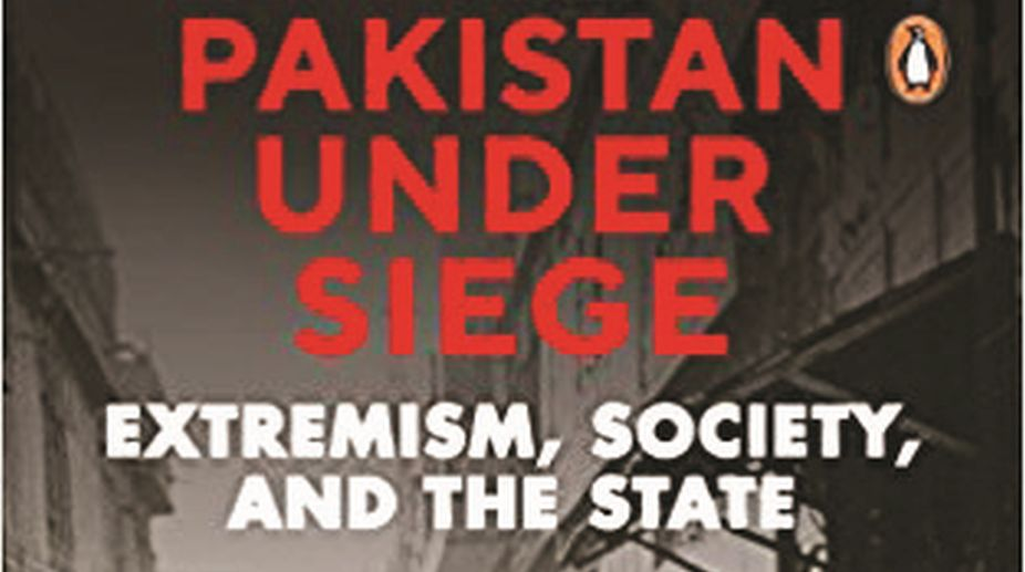 Pakistan Under Siege ~ Extremism, Society, and the State. Published by Penguin India.
