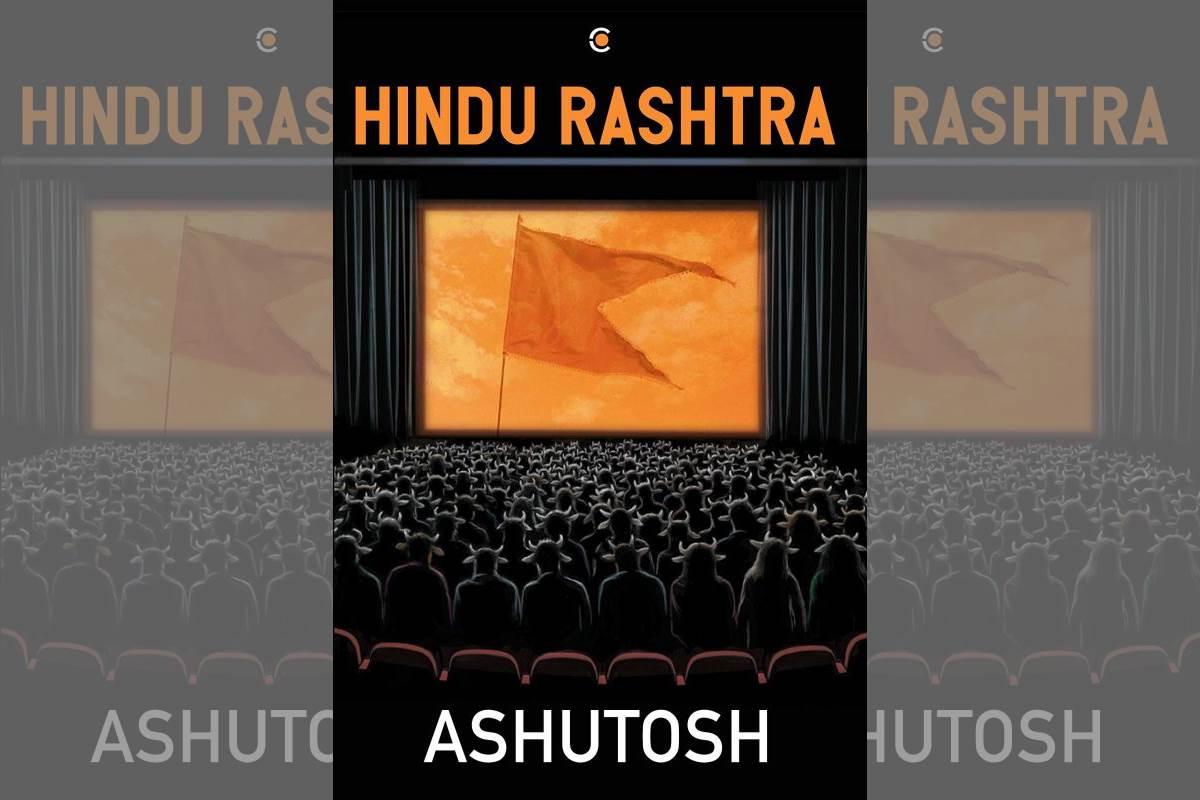 Hindu Rashtra, Book Review, Ashutosh, Indian politics, GauRaksha, Narendra Modi