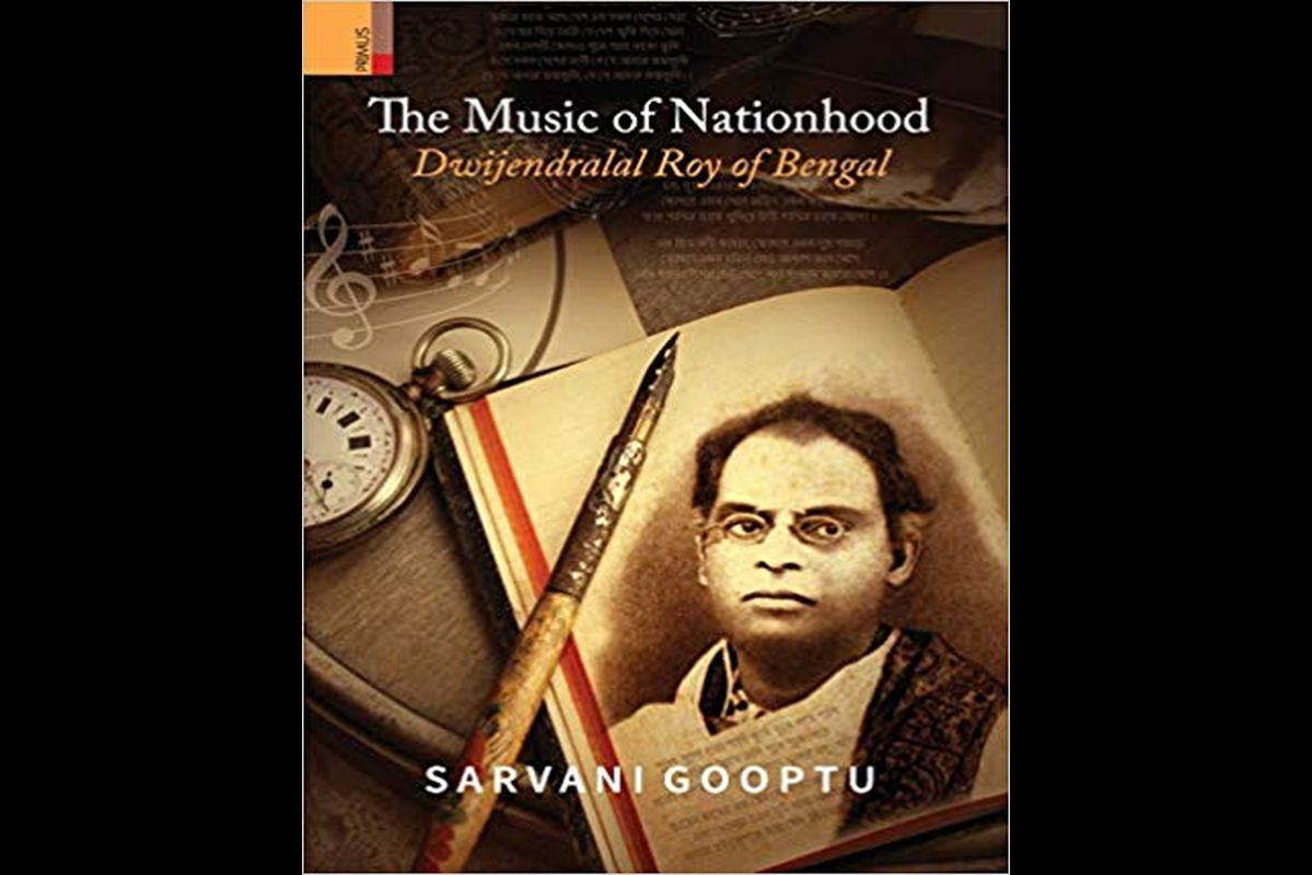 Dwijendralal Roy, The Music of Nationhood, Savani Gooptu